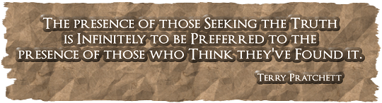 The presence of those seeking the truth is infinitely to be preferred to the presence of those who think they've found it.