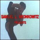 Samuel L. Bronkowitz presents...
